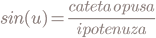 sin (u)=\frac{cateta\:opusa}{ipotenuza}