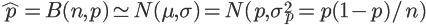 \hat{p} = B(n,p) \simeq N(\mu, \sigma) = N(p, \sigma_p^2 = p(1-p)/n)