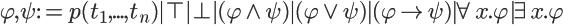 \varphi, \psi := p(t_1,...,t_n) | \top | \bot | (\varphi \wedge \psi) | (\varphi \vee \psi) | (\varphi \rightarrow \psi) | \forall x.\varphi | \exists x.\varphi