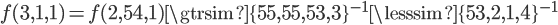 f(3,1,1)=f(2,54,1)\gtrsim\{55,55,53,3\}^{-1} </li></ul> <p>\lesssim\{53,2,1,4\}^{-1}