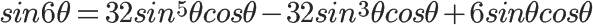 sin6\theta = 32sin^5\theta cos\theta - 32sin^3\theta cos\theta + 6sin\theta cos\theta