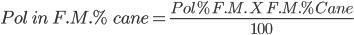 Pol \ in \ F.M.% \ cane = \frac{ Pol % F.M. \ X \ F.M. % Cane}{100}