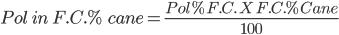 Pol \ in \ F.C.% \ cane = \frac{ Pol % F.C. \ X \ F.C. % Cane}{100}