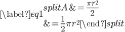 \begin{equation} \label{eq1} \begin{split} A & = \frac{\pi r^2}{2} \\  & = \frac{1}{2} \pi r^2 \end{split} \end{equation}