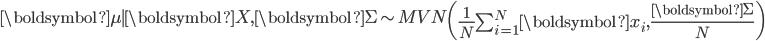 \boldsymbol\mu \mid \boldsymbol{X}, \boldsymbol\Sigma \sim MVN \left(\frac{1} {N} \sum_{i = 1}^{N}\boldsymbol{x}_i, \frac {\boldsymbol\Sigma} {N} \right)
