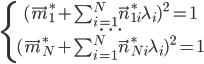 [cht]  \left\{\begin{matrix} (\vec m^*_1 + \sum_{i=1}^N\vec n^*_{1i} \lambda_i)^2=1 \\  \dots \\ (\vec m^*_N + \sum_{i=1}^N\vec n^*_{Ni} \lambda_i)^2=1 \\  \end{matrix}\right. [/cht]