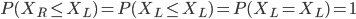 \begin{eqnarray}         P(X_{R}{\leq}X_{L})=P(X_{L}{\leq}X_{L})=P(X_{L}=X_{L})=1     \end{eqnarray}