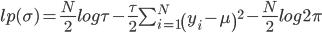 lp(\sigma) = \frac{N} {2} log\tau -  \frac {\tau} {2} \sum_{i=1}^N \left(y_i- \mu \right)^2- \frac {N} {2} log 2\pi