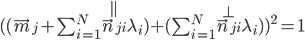 [cht] ((\vec m^_j + \sum_{i=1}^N{\vec n_{ji}}\limits^\parallel \lambda_i)+(\sum_{i=1}^N{\vec n_{ji}}\limits^\perp \lambda_i))^2=1 \\  [/cht]