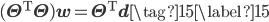 (\mathbf{\Theta}^{\mathrm{T}} \mathbf{\Theta}) \mathbf{w} = \mathbf{\Theta}^{\mathrm{T}} \mathbf{d} \tag{15} \label{15}