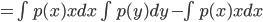 = \int p(x)xdx \int p(y)dy - \int p(x)xdx