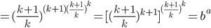 \[ = {(\frac{{k + 1}}{k})^{(k + 1){{(\frac{{k + 1}}{k})}^k}}} = {[{(\frac{{k + 1}}{k})^{k + 1}}]^{{{(\frac{{k + 1}}{k})}^k}}} = {b^a}\]