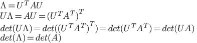 \Lambda = U^TAU \\ U\Lambda = AU = {(U^TA^T)}^T \\ det(U\Lambda) = det({(U^TA^T)}^T) = det(U^TA^T) = det(UA) \\ det(\Lambda) = det(A)