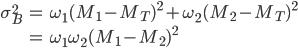 \begin{align}  \sigma_B^{2} &= \omega_1(M_1 - M_T)^{2} + \omega_2(M_2 - M_T)^{2} \nonumber \\               &= \omega_1\omega_2(M_1 - M_2)^{2} \nonumber \end{align}