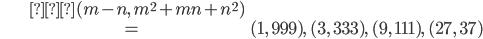 \begin{align} & (m-n,\ m^{2}+mn+n^{2})\\ &=(1,\ 999),\ (3,\ 333) ,\ (9,\ 111) ,\ (27,\ 37) \end{align}