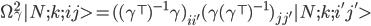 \begin{align} \Omega^2_{\gamma}|N;k;ij> = ((\gamma^{\top})^{-1}\gamma)_{ii'}(\gamma(\gamma^\top)^{-1})_{jj'}  |N;k;i'j'> \end{align}