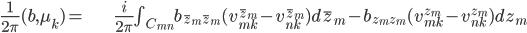 \begin{align} \frac{1}{2\pi}(b,\mu_k) =& \frac{i}{2\pi}\int_{C_{mn}}b_{\bar z_m\bar z_m} (v_{mk}^{\bar z_m}-v_{nk}^{\bar z_m})d\bar z_m-b_{z_m z_m} (v_{mk}^{ z_m}- v_{nk}^{ z_m})dz_m  \end{align}