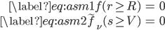 \begin{align} \label{eq:asm1}  f(r \geq R) &= 0 \\ \label{eq:asm2}  \tilde{f}_{\nu}(s \geq V) &= 0 \end{align}