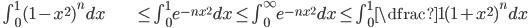 \begin{align} \quad\int_0^1(1-x^2)^ndx &\le \int_0^1 e^{-nx^2}dx \le \int_0^{\infty} e^{-nx^2}dx \le \int_0^1\dfrac{1}{(1+x^2)^n}dx \end{align}