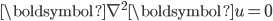 \begin{align} {\boldsymbol \nabla}^2{\boldsymbol u}=0 \end{align}