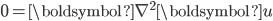 \begin{align} 0={\boldsymbol{\nabla}}^2{\boldsymbol{u}} \end{align}