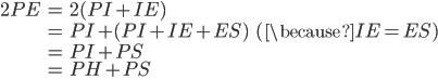 \begin{align} 2PE &= 2(PI + IE) \\     &= PI + (PI + IE + ES) \ \ \ (\because IE = ES) \\     &= PI + PS \\     &= PH + PS \\ \end{align}