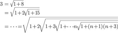 \begin{align} 3&=\sqrt{1+8}\\ &=\sqrt{1+2\sqrt{1+15}}\\ &=\cdots=\sqrt{1+2\sqrt{1+3\sqrt{1+\cdots n\sqrt{1+(n+1)(n+3)}}}} \end{align}