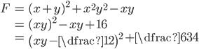 \begin{align} F&=(x+y)^{2}+x^{2}y^{2}-xy\\ &=(xy)^{2}-xy+16\\ &=\left(xy-\dfrac{1}{2}\right)^{2}+\dfrac{63}{4} \end{align}