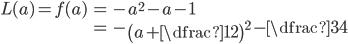 \begin{align} L(a)=f(a)&=-a^{2}-a-1\\ &=-\left(a+\dfrac{1}{2}\right)^{2}-\dfrac{3}{4} \end{align}