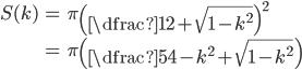 \begin{align} S(k)&= \pi\left(\dfrac{1}{2}+\sqrt{1-k^{2}}\right)^{2}\\  &= \pi\left(\dfrac{5}{4}-k^{2}+\sqrt{1-k^{2}}\right)  \end{align}