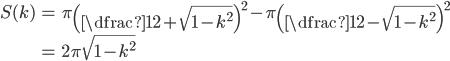 \begin{align} S(k)&= \pi\left(\dfrac{1}{2}+\sqrt{1-k^{2}}\right)^{2}-\pi\left(\dfrac{1}{2}-\sqrt{1-k^{2}}\right)^{2}\\ &=2\pi\sqrt{1-k^{2}} \end{align}