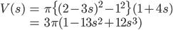 \begin{align} V(s)&=\pi\{(2-3s)^{2}-1^{2}\}(1+4s)\\ &=3\pi(1-13s^{2}+12s^{3}) \end{align}