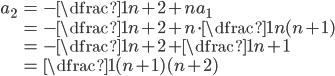 \begin{align} a_{2}&=- \dfrac{1}{n+2}+na_{1}\\ &=-\dfrac{1}{n+2}+n\cdot\dfrac{1}{n(n+1)}\\ &=-\dfrac{1}{n+2}+\dfrac{1}{n+1}\\ &=\dfrac{1}{(n+1)(n+2)} \end{align}