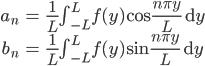 \begin{align} a_n &= \frac{1}{L} \int_{-L}^{L} f(y)\cos{\frac{n\pi y}{L}} \ \mathrm{d}y \\ b_n &= \frac{1}{L} \int_{-L}^{L} f(y)\sin{\frac{n\pi y}{L}} \ \mathrm{d}y \end{align}