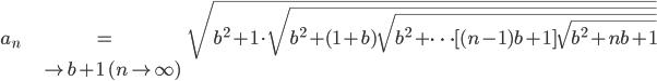 \begin{align} a_n&=\sqrt{b^2+1\cdot\sqrt{b^2+(1+b)\sqrt{b^2+\cdots[(n-1)b+1]\sqrt{b^2+nb+1}}}}\\ &\to b+1\quad(n\to\infty) \end{align}