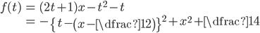\begin{align} f(t)&=(2t+1)x-t^{2}-t\\ &=- \left\{t-\left(x-\dfrac{1}{2}\right)\right\}^{2}+x^2+ \dfrac{1}{4} \end{align}
