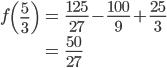 \begin{align} f\left(\frac{5}{3}\right)&=\frac{125}{27}-\frac{100}{9}+\frac{25}{3}\\ &=\frac{50}{27} \end{align}