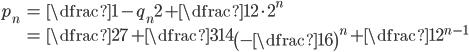 \begin{align} p_{n}&=\dfrac{1-q_{n}}{2}+\dfrac{1}{2\cdot 2^{n}}\\ &=\dfrac{2}{7}+\dfrac{3}{14}\left(-\dfrac{1}{6}\right)^{n}+\dfrac{1}{2^{n-1}} \end{align}