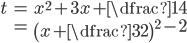 \begin{align} t&=x^{2}+3x+ \dfrac{1}{4}\\ &=\left(x+\dfrac{3}{2}\right)^{2}-2 \end{align}