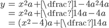 \begin{align} y&=x^{2}a+\dfrac{1-4a^2}{4a}\\ &=x^2a+\dfrac{1}{4a}-4a\\ &=(x^2-4)a+\dfrac{1}{4a} \end{align}