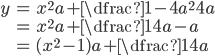 \begin{align} y&=x^{2}a+\dfrac{1-4a^2}{4a}\\ &=x^2a+\dfrac{1}{4a}-a\\ &=(x^2-1)a+\dfrac{1}{4a} \end{align}