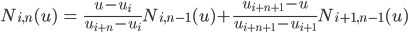 <br /> \begin{array}{lll}<br />   N_{i,n}(u) &amp;=&amp; \frac{u-u_i}{u_{i+n}-u_i} N_{i,n-1}(u) + \frac{u_{i+n+1}-u}{u_{i+n+1}-u_{i+1}} N_{i+1,n-1}(u)<br /> \end{array}<br />