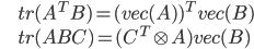 \begin{eqnarray*} &&tr(A^{T}B)=(vec(A))^{T}vec(B)\\ &&tr(ABC)=(C^{T}\otimes A)vec(B) \end{eqnarray*}