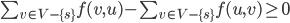 \begin{eqnarray}  \sum_{v \in V-\{s\}} f(v,u) - \sum_{v \in V-\{s\}}f(u,v) \geq 0 \end{eqnarray}