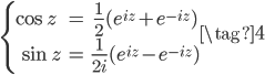 \begin{eqnarray} \begin{cases} \cos{z} &=& \frac{1}{2}(e^{iz} + e^{-iz}) \\\ \sin{z} &=& \frac{1}{2i}(e^{iz} - e^{-iz}) \end{cases} \end{eqnarray} \tag{4}