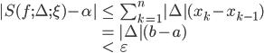 \begin{eqnarray} |S(f;\Delta;\xi)-\alpha|&\leq& \sum_{k=1}^{n}|\Delta|(x_k-x_{k-1})\\ &=&|\Delta|(b-a)\\ &<&\varepsilon \end{eqnarray}