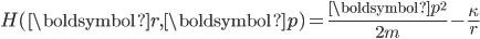 \begin{eqnarray} H(\boldsymbol{r},\boldsymbol{p}) =\frac{\boldsymbol{p}^2}{2m} - \frac \kappa r  \end{eqnarray}