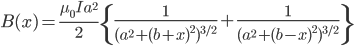 \begin{equation*}  B(x) = \frac{\mu_0 I a^2}{2}   \left\{ \frac{1}{(a^2 + (b+x)^2)^{3/2}} + \frac{1}{(a^2+(b-x)^2)^{3/2}} \right\} \end{equation*}