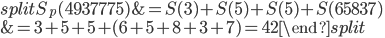 \begin{equation} \begin{split} S_p(4937775) &= S(3)+S(5)+S(5)+S(65837)\\ &= 3+5+5+(6+5+8+3+7) = 42 \end{split} \end{equation}