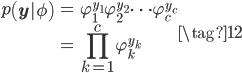 \displaystyle \begin{eqnarray*} p\left(\mathbf{y}|\phi\right) &=& \varphi_1^{y_1}\varphi_2^{y_2}\cdots\varphi_c^{y_c} \ &=& \prod_{k=1}^{c}\varphi_k^{y_k} \end{eqnarray*} \tag{12}